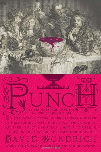 Punch: The Delights (and Dangers) of the Flowing Bowl: An Anecdotal History of the Original Monarch of Mixed Drinks, with More Than Forty Historic Rec 9780399536168