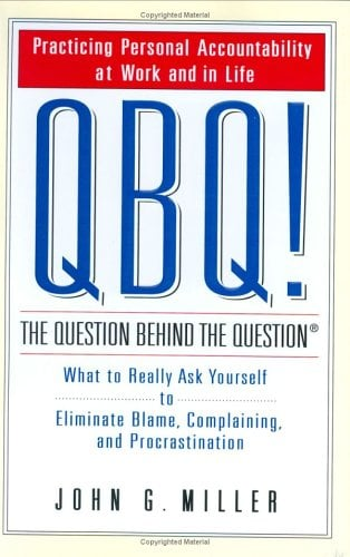 QBQ! the Question Behind the Question: Practicing Personal Accountability at Work and in Life 9780399152337