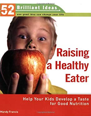 Raising a Healthy Eater: Help Your Kids Develop a Taste for Good Nutrition 9780399533396
