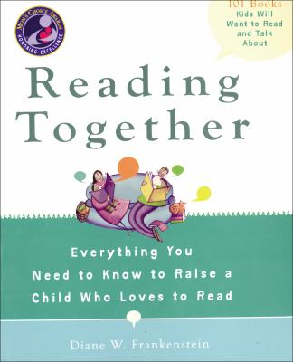 Reading Together: Everything You Need to Know to Raise a Child Who Loves to Read 9780399535246