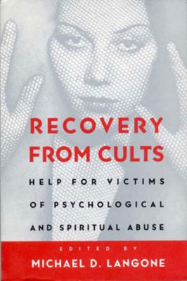 Recovery from Cults: Help for Victims of Psychological and Spiritual Abuse 9780393313215