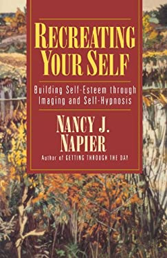 Recreating Your Self: Building Self-Esteem Through Imaging and Self-Hypnosis 9780393312430