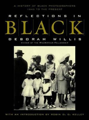 Reflections in Black: A History of Black Photographers 1840 to the Present 9780393322804