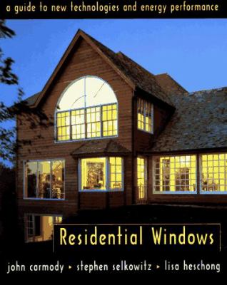 Residential Windows: A Guide to New Technologies and Energy Performance 9780393730043