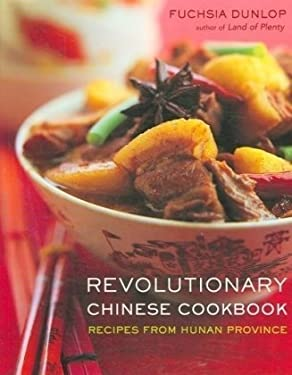 Revolutionary Chinese Cookbook: Recipes from Hunan Province 9780393062229
