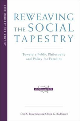 Reweaving the Social Tapestry: Toward a Public Philosophy and Policy for Families 9780393322729