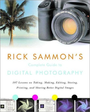 Rick Sammon's Complete Guide to Digital Photography: 107 Lessons on Taking, Making, Editing, Storing, Printing, and Sharing Better Digital Images [Wit 9780393325515