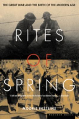 Rites of Spring: The Great War and the Birth of the Modern Age 9780395937587