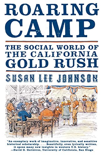 Roaring Camp: The Social World of the California Gold Rush 9780393320992