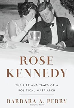 Rose Kennedy: The Life and Times of a Political Matriarch 9780393068955
