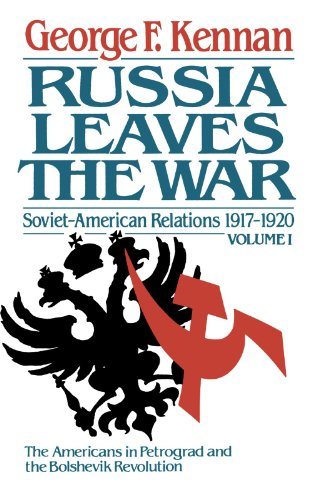 Russia Leaves the War: Soviet-American Relations 1917-1920 Volume I