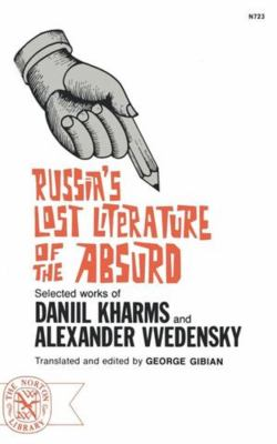 Russia's Lost Literature of the Absurd: Selected Works of Daniil Kharms and Alexander Vvedensky 9780393007237