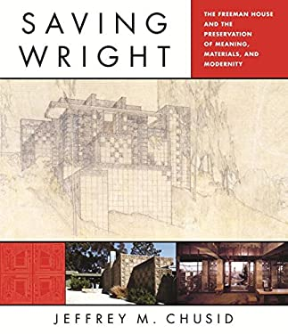 Saving Wright: The Freeman House and the Preservation of Meaning, Materials, and Modernity 9780393733020