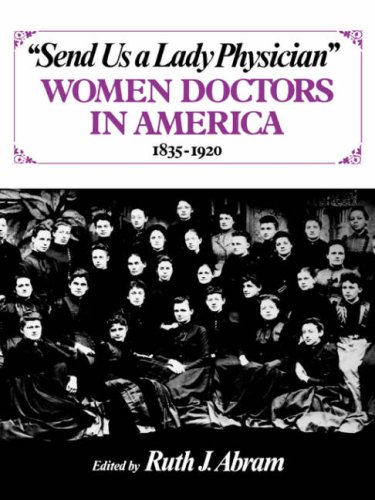 Send Us a Lady Physician: Women Doctors in America, 1835-1920 9780393302783