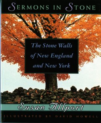 Sermons in Stone: The Stone Walls of New England and New York 9780393312027