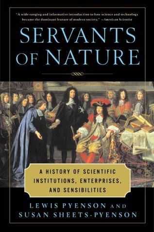 Servants of Nature: A History of Scientific Institutions, Enterprises, and Sensibilities 9780393317367