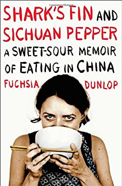 Shark's Fin and Sichuan Pepper: A Sweet-Sour Memoir of Eating in China 9780393066579