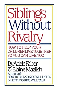 Siblings Without Rivalry: How to Help Your Children Live Together So You Can Live Too 9780393024418