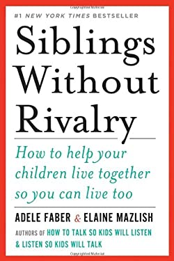 Siblings Without Rivalry: How to Help Your Children Live Together So You Can Live Too 9780393063387