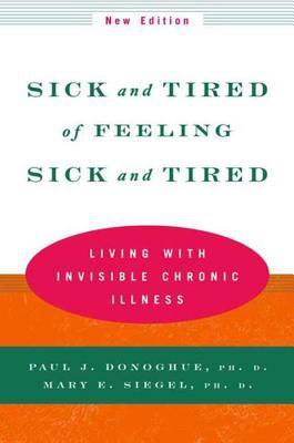 Sick and Tired of Feeling Sick and Tired: Living with Invisible Chronic Illness 9780393320657