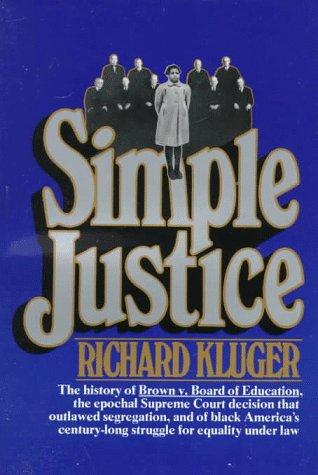simple justice richard kluger essay Simple justice has 513 ratings and 48 reviews jean said: kluger's book is a comprehensive compilation of the historical court case brown v board of educ.