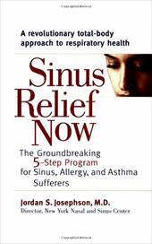Sinus Relief Now: The Groundbreaking 5-Step Program