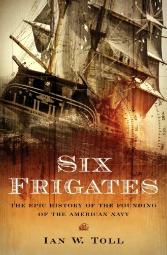 Six Frigates: The Epic History of the Founding of the U.S. Navy 9780393058475