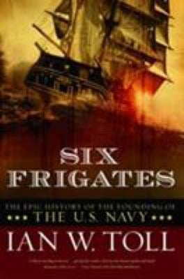Six Frigates: The Epic History of the Founding of the U.S. Navy 9780393330328