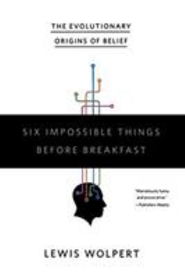 Six Impossible Things Before Breakfast: The Evolutionary Origins of Belief 9780393332032