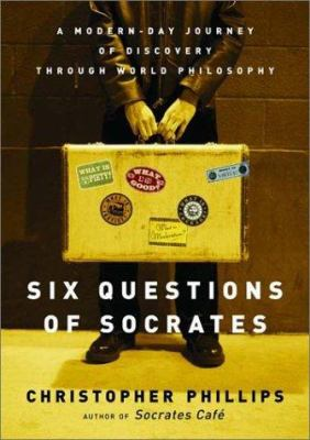 Six Questions of Socrates: A Modern-Day Journey of Discovery Through World Philosophy 9780393051575
