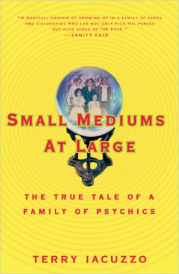 Small Mediums at Large: The True Tale of a Family of Psychics 9780399532023