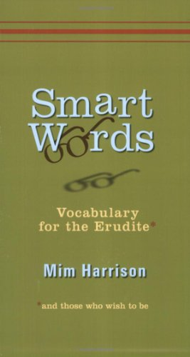 Smart Words: Vocabulary for the Erudite and Those Who Wish to Be 9780399534645