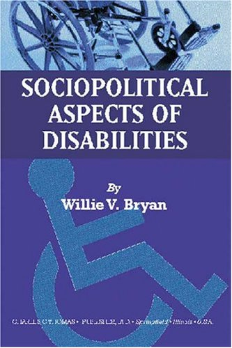 Sociopolitical Aspects of Disabilities: The Social Perspectives and Political History of Disabilities and Rehabilitation in the United States 9780398072407