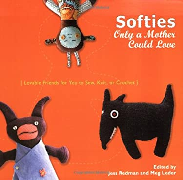 Softies Only a Mother Could Love: Lovable Friends for You to Sew, Knit, or Crochet 9780399534843