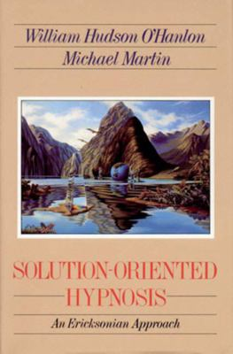 Solution-Oriented Hypnosis: An Ericksonian Approach 9780393701494