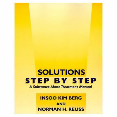Solutions Step by Step: A Substance Abuse Treatment Manual 9780393702606