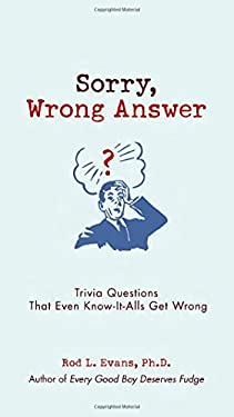 Sorry, Wrong Answer: Trivia Questions That Even Know-It-Alls Get Wrong 9780399535864