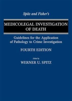 Spitz and Fisher's Medicolegal Investigation of Death: Guidelines for the Application of Pathology to Crime Investigation 9780398075446