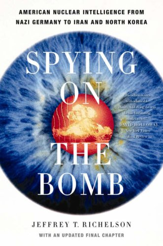 Spying on the Bomb: American Nuclear Intelligence from Nazi Germany to Iran and North Korea 9780393329827