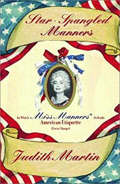 Star-Spangled Manners: In Which Miss Manners Defends American Etiquette (for Change) 9780393048612