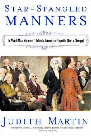 Star-Spangled Manners: In Which Miss Manners Defends American Etiquette (for a Change) 9780393325010