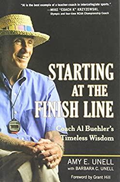 Starting at the Finish Line: Coach Al Buehler's Timeless Wisdom 9780399537561