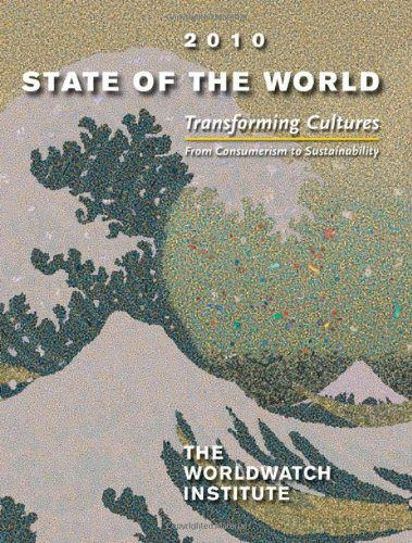 State of the World: Transforming Cultures: From Consumerism to Sustainability: A Worldwatch Institute Report on Progress Toward a Sustaina 9780393337266
