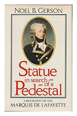 Statue in Search of a Pedestal: A Biography of the Marquis de Lafayette