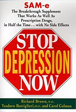 Stop Depression Now: Sam-E, the Breakthrough Supplement That Works as Well as Prescription Drugs, in Half the Time...with No Side Effects 9780399145308