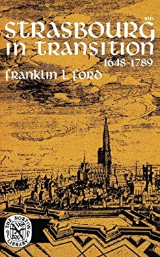 Strasbourg in Transition: 1648-1789 9780393003215