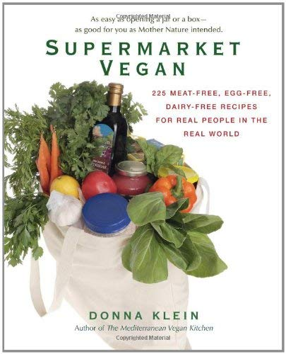 Supermarket Vegan: 225 Meat-Free, Egg-Free, Dairy-Free Recipes for Real Peoplein the Real World 9780399535611