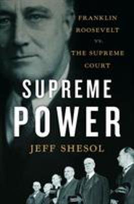 Supreme Power: Franklin Roosevelt vs. the Supreme Court 9780393064742