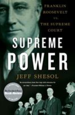 Supreme Power: Franklin Roosevelt vs. the Supreme Court 9780393338812