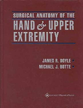 Surgical Anatomy of the Hand and Upper Extremity 9780397517251